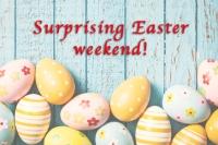 Surprising Easter Weekend